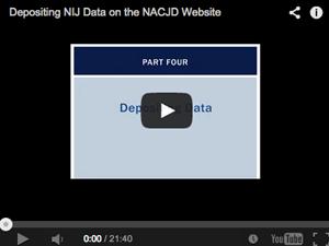 Part Four: Depositing N I J Data on the N A C J D website