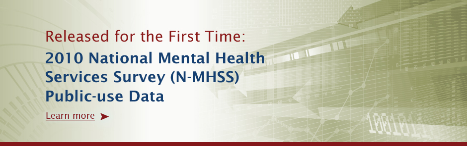Released for the First Time: 2010 National Mental Health Services Survey (N-MHSS) Public-use Data