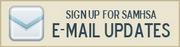 Sign Up for SAMHSA E-mail Updates